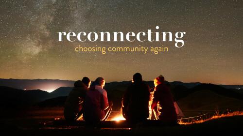 Reconnecting: Choosing Community Again